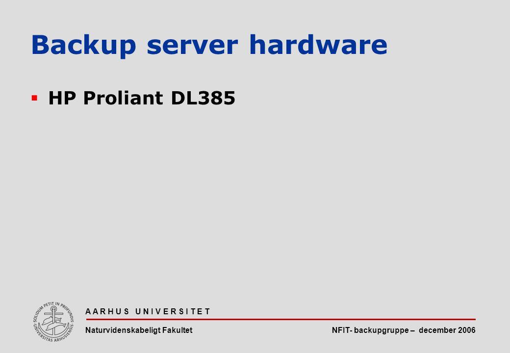 NFIT- backupgruppe – december 2006 A A R H U S U N I V E R S I T E T Naturvidenskabeligt Fakultet  HP Proliant DL385 Backup server hardware
