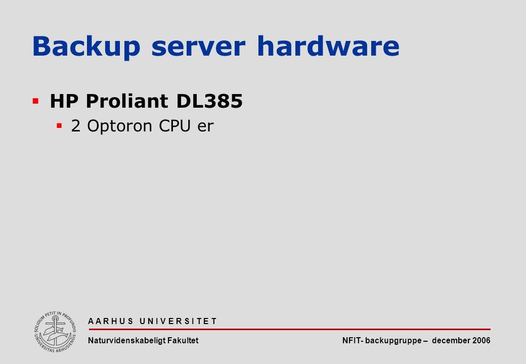NFIT- backupgruppe – december 2006 A A R H U S U N I V E R S I T E T Naturvidenskabeligt Fakultet  HP Proliant DL385  2 Optoron CPU er Backup server hardware