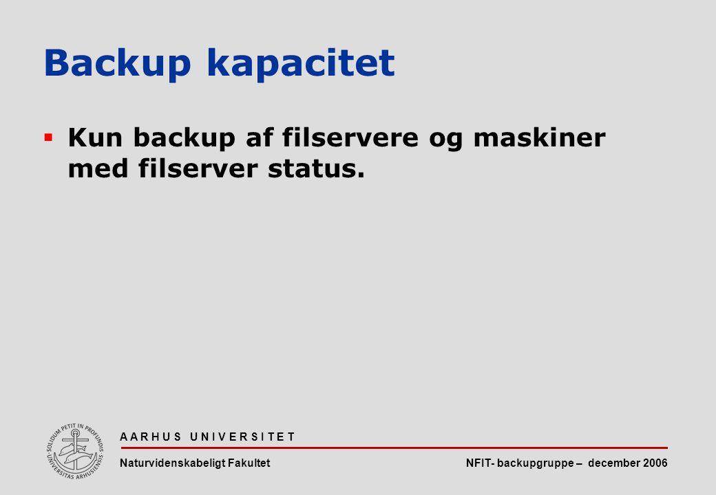 NFIT- backupgruppe – december 2006 A A R H U S U N I V E R S I T E T Naturvidenskabeligt Fakultet  Kun backup af filservere og maskiner med filserver status.