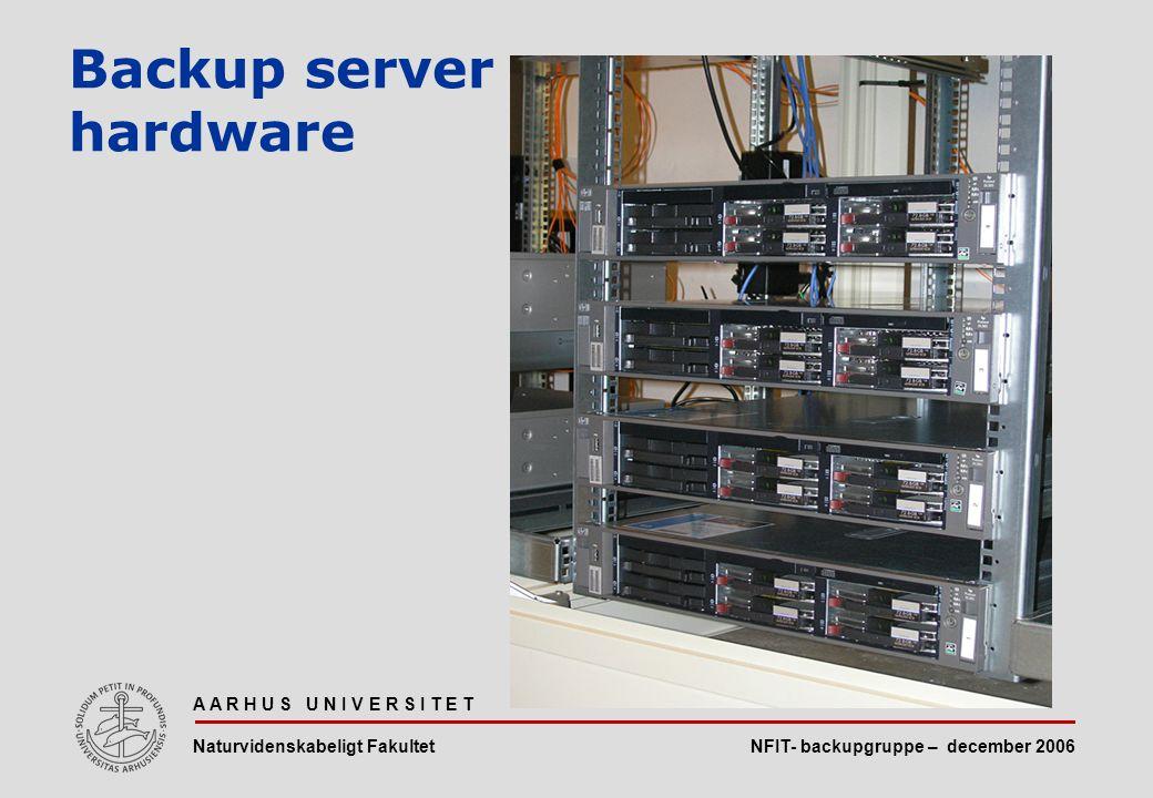 NFIT- backupgruppe – december 2006 A A R H U S U N I V E R S I T E T Naturvidenskabeligt Fakultet Backup server hardware