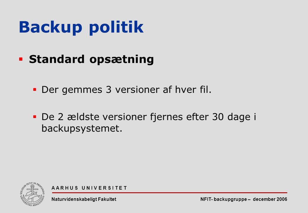 NFIT- backupgruppe – december 2006 A A R H U S U N I V E R S I T E T Naturvidenskabeligt Fakultet  Standard opsætning  Der gemmes 3 versioner af hver fil.