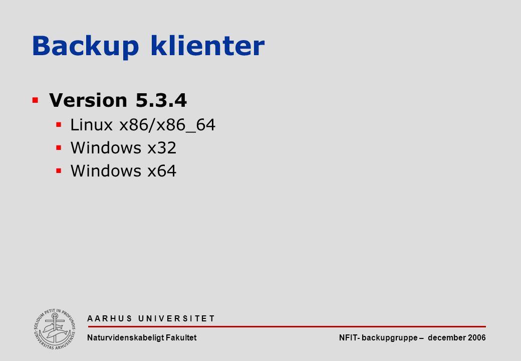NFIT- backupgruppe – december 2006 A A R H U S U N I V E R S I T E T Naturvidenskabeligt Fakultet  Version 5.3.4  Linux x86/x86_64  Windows x32  Windows x64 Backup klienter