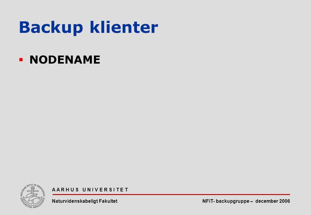 NFIT- backupgruppe – december 2006 A A R H U S U N I V E R S I T E T Naturvidenskabeligt Fakultet  NODENAME Backup klienter