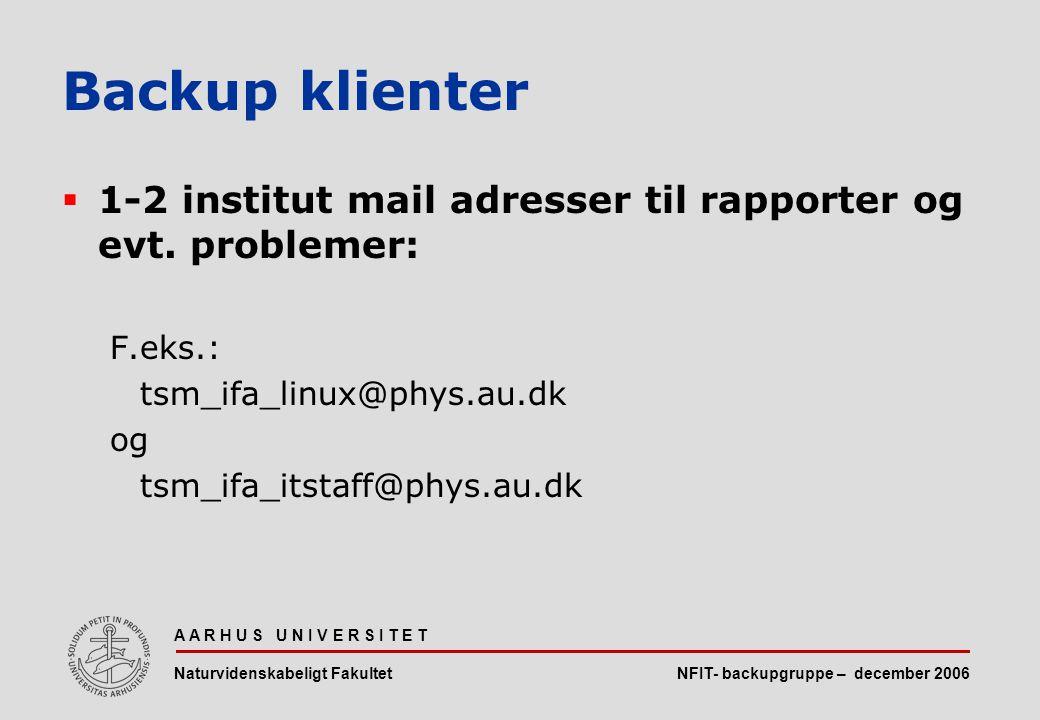 NFIT- backupgruppe – december 2006 A A R H U S U N I V E R S I T E T Naturvidenskabeligt Fakultet  1-2 institut mail adresser til rapporter og evt.