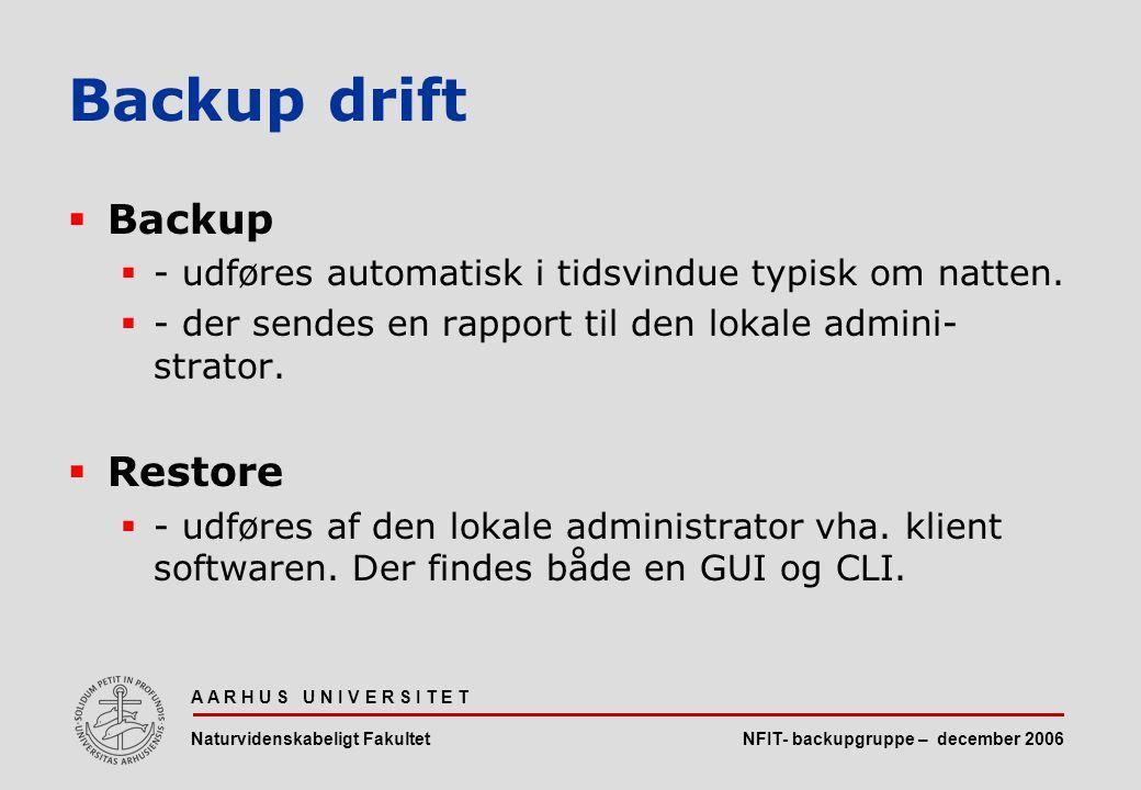 NFIT- backupgruppe – december 2006 A A R H U S U N I V E R S I T E T Naturvidenskabeligt Fakultet  Backup  - udføres automatisk i tidsvindue typisk om natten.