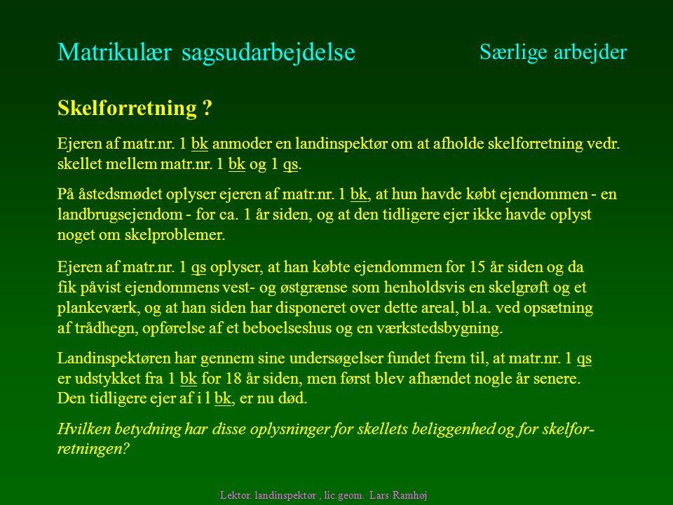 Matrikulær sagsudarbejdelse Særlige arbejder Skelforretning .