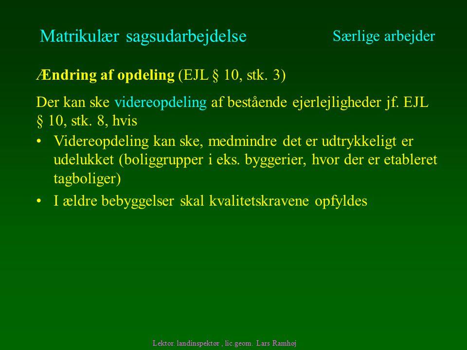 Ændring af opdeling (EJL § 10, stk. 3) Der kan ske videreopdeling af bestående ejerlejligheder jf.