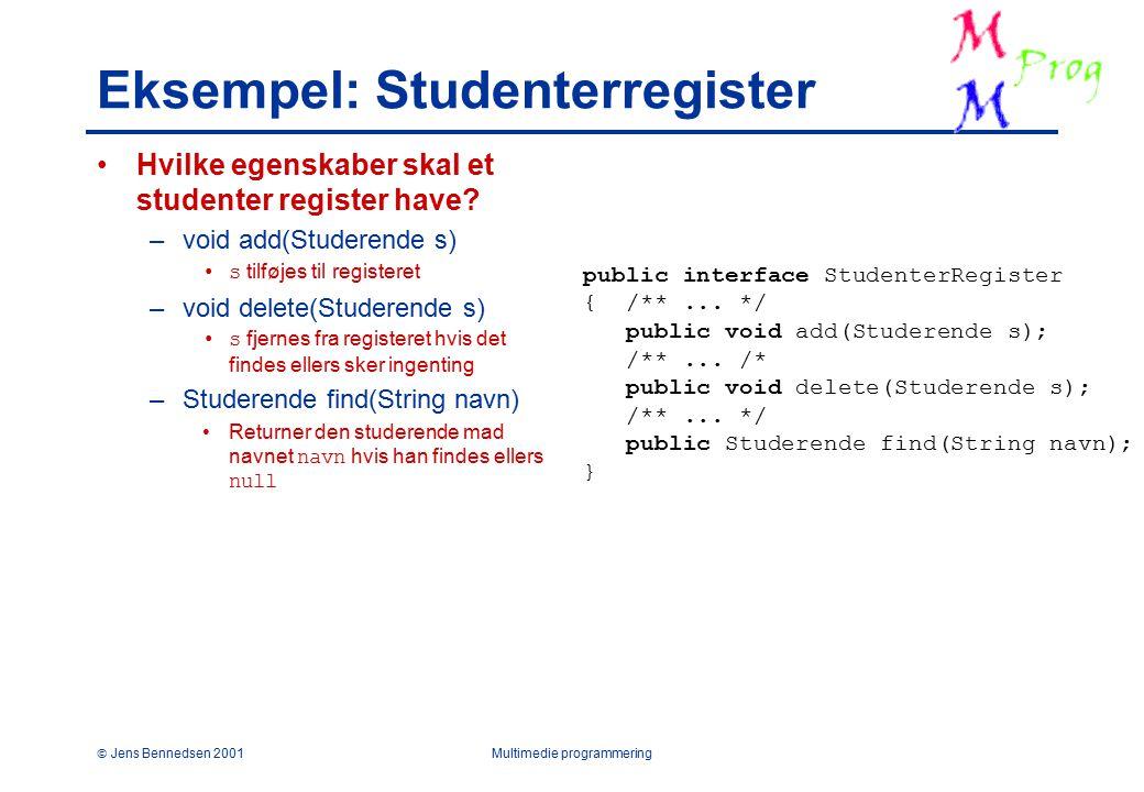  Jens Bennedsen 2001Multimedie programmering Eksempel: Studenterregister Hvilke egenskaber skal et studenter register have.