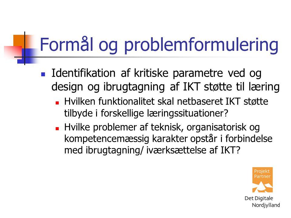 Formål og problemformulering Identifikation af kritiske parametre ved og design og ibrugtagning af IKT støtte til læring Hvilken funktionalitet skal netbaseret IKT støtte tilbyde i forskellige læringssituationer.