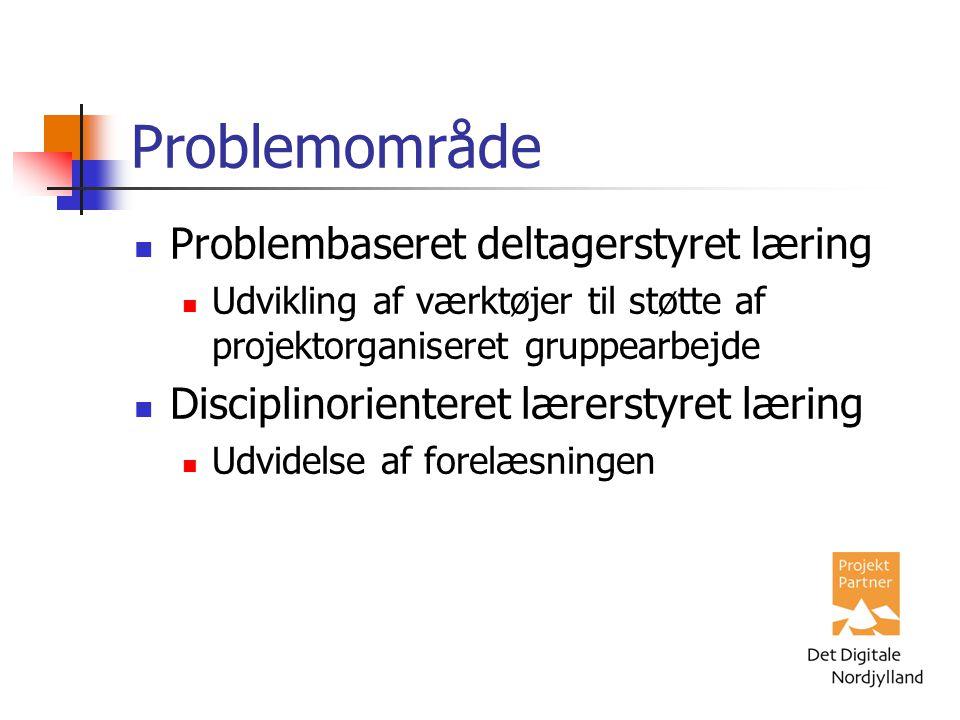 Problemområde Problembaseret deltagerstyret læring Udvikling af værktøjer til støtte af projektorganiseret gruppearbejde Disciplinorienteret lærerstyret læring Udvidelse af forelæsningen