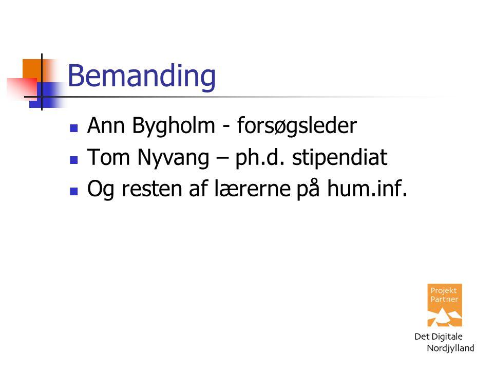 Bemanding Ann Bygholm - forsøgsleder Tom Nyvang – ph.d. stipendiat Og resten af lærerne på hum.inf.