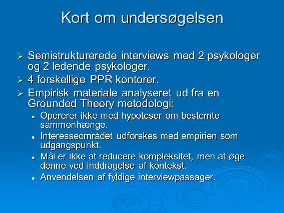 Kort om undersøgelsen  Semistrukturerede interviews med 2 psykologer og 2 ledende psykologer.