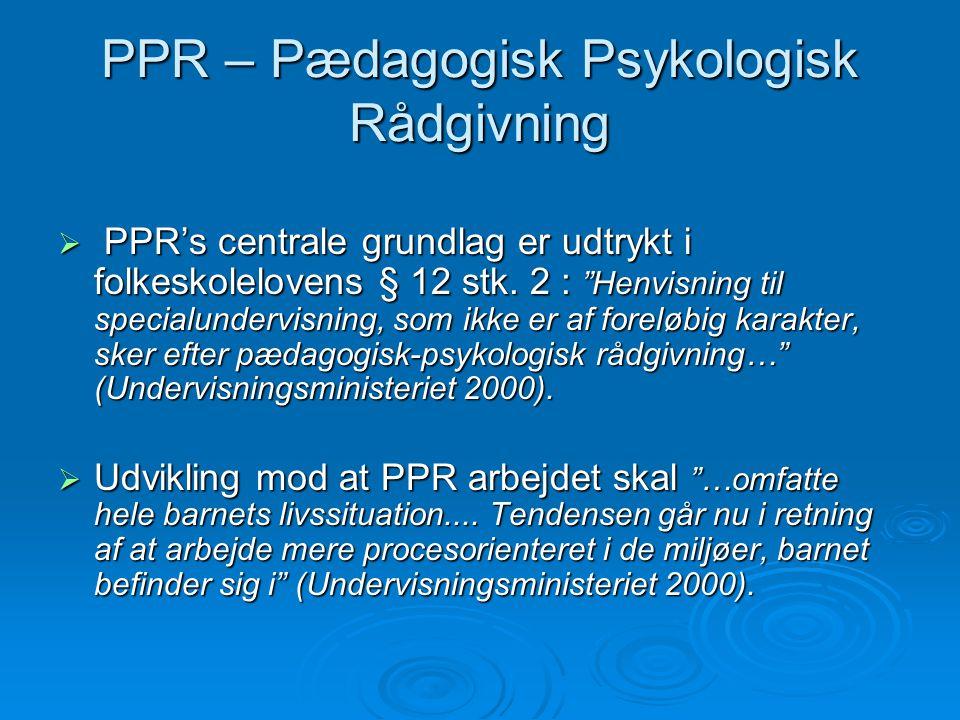 PPR – Pædagogisk Psykologisk Rådgivning  PPR's centrale grundlag er udtrykt i folkeskolelovens § 12 stk.