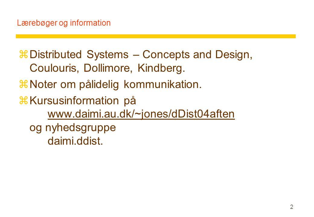 2 Lærebøger og information zDistributed Systems – Concepts and Design, Coulouris, Dollimore, Kindberg.