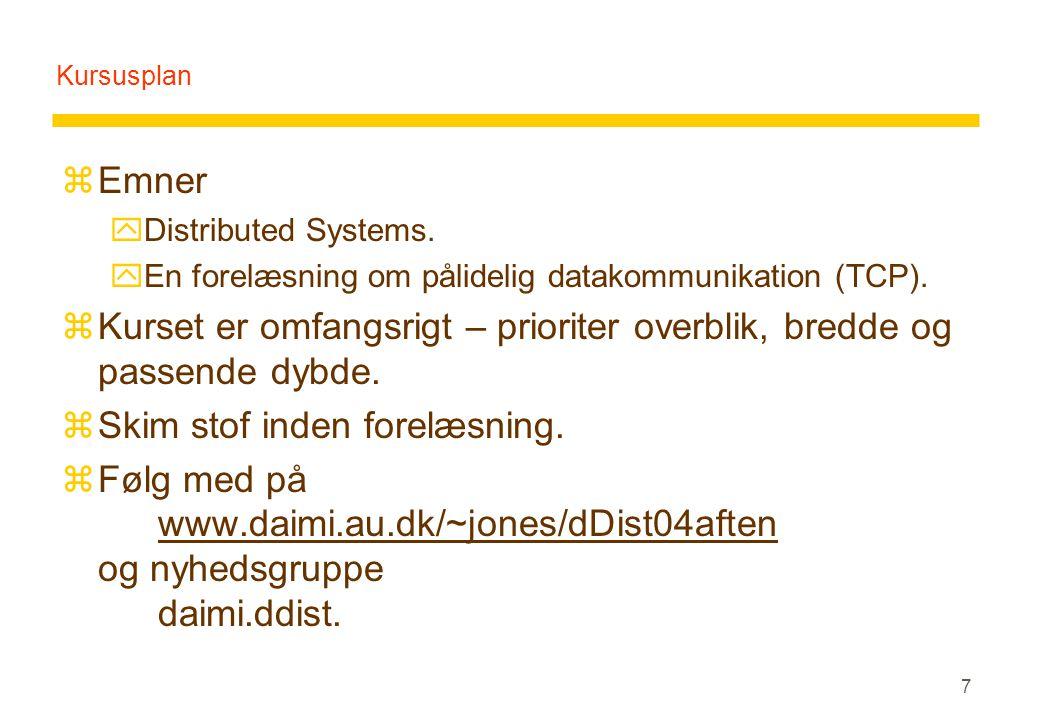 7 Kursusplan zEmner yDistributed Systems. yEn forelæsning om pålidelig datakommunikation (TCP).