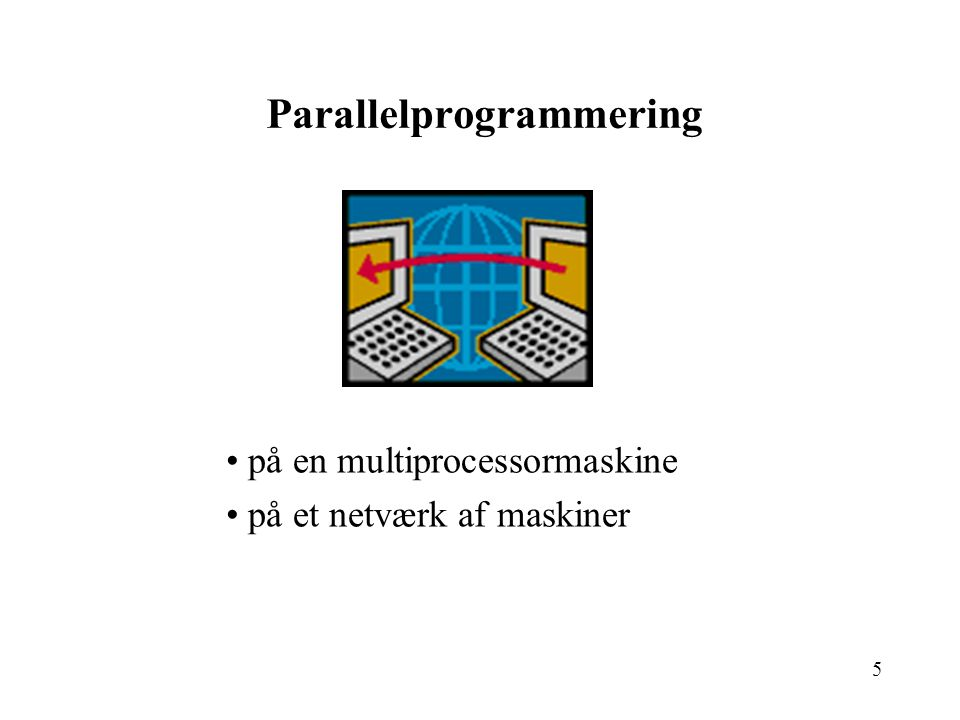 5 Parallelprogrammering på en multiprocessormaskine på et netværk af maskiner