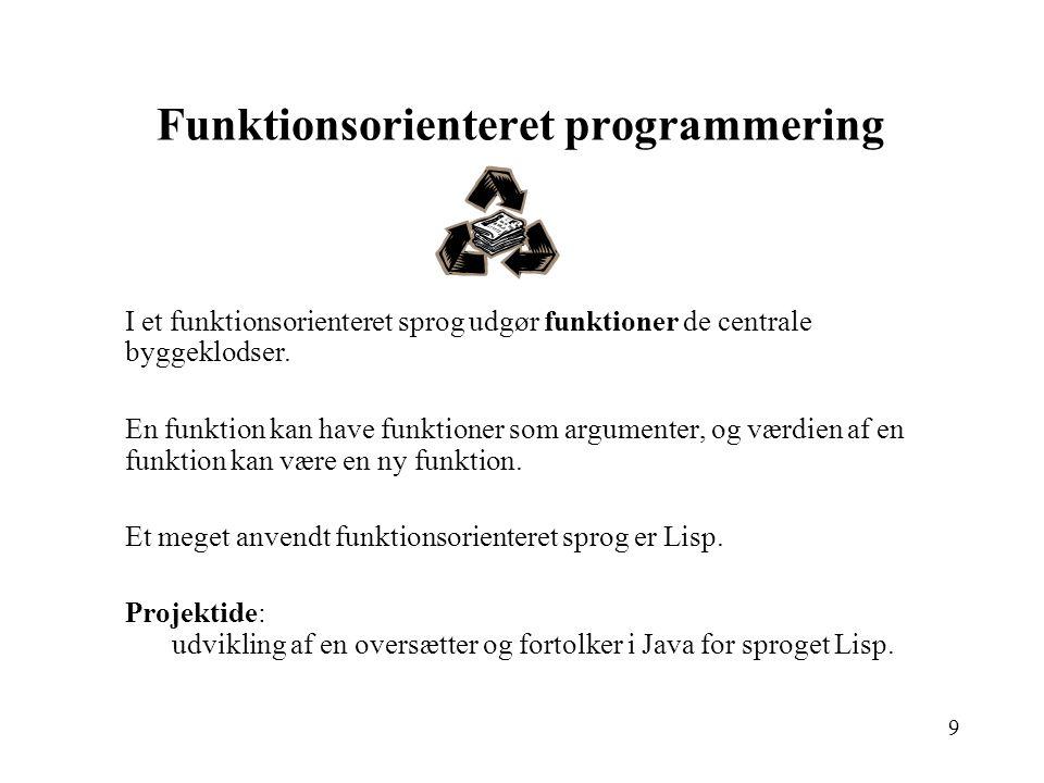 9 Funktionsorienteret programmering I et funktionsorienteret sprog udgør funktioner de centrale byggeklodser.