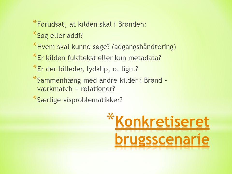 * Forudsat, at kilden skal i Brønden: * Søg eller addi.