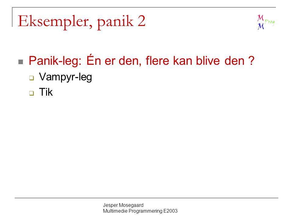 Jesper Mosegaard Multimedie Programmering E2003 Eksempler, panik 2 Panik-leg: Én er den, flere kan blive den .