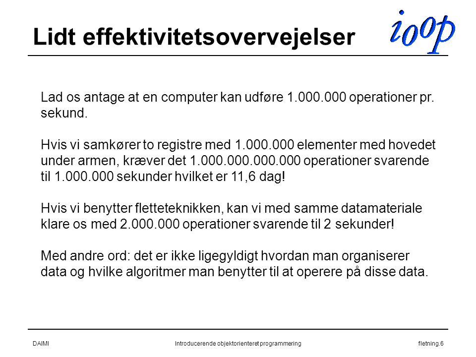 DAIMIIntroducerende objektorienteret programmeringfletning.6 Lidt effektivitetsovervejelser Lad os antage at en computer kan udføre 1.000.000 operationer pr.