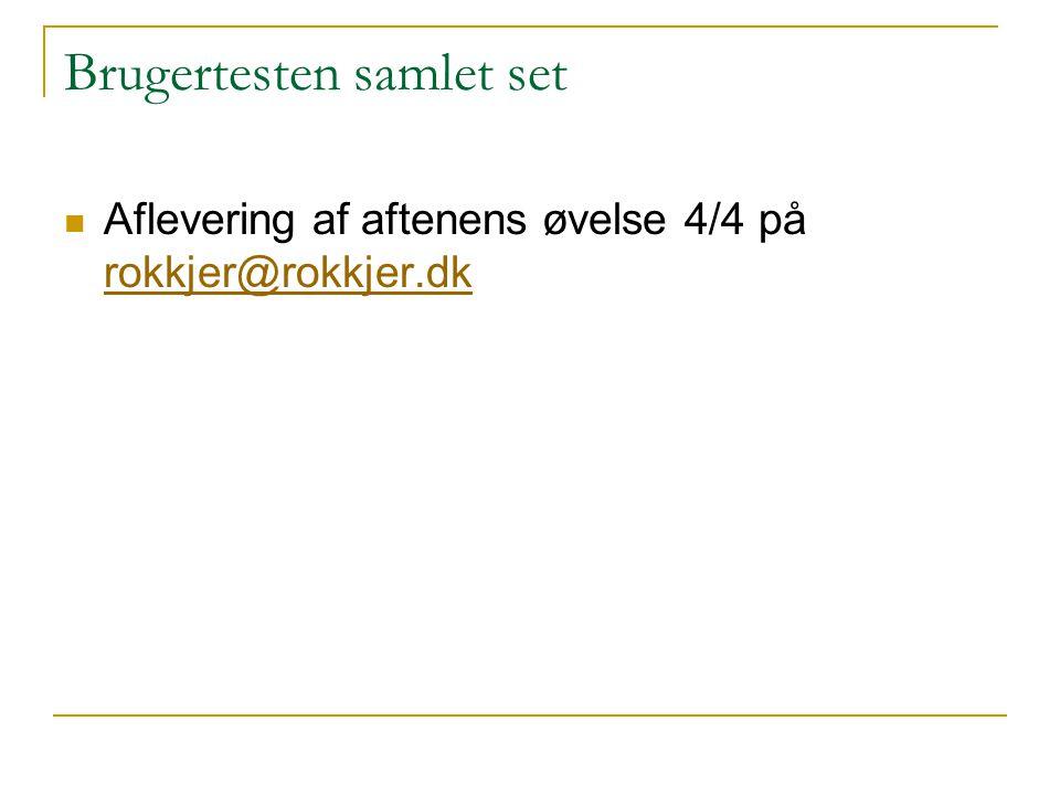 Brugertesten samlet set Aflevering af aftenens øvelse 4/4 på rokkjer@rokkjer.dk rokkjer@rokkjer.dk