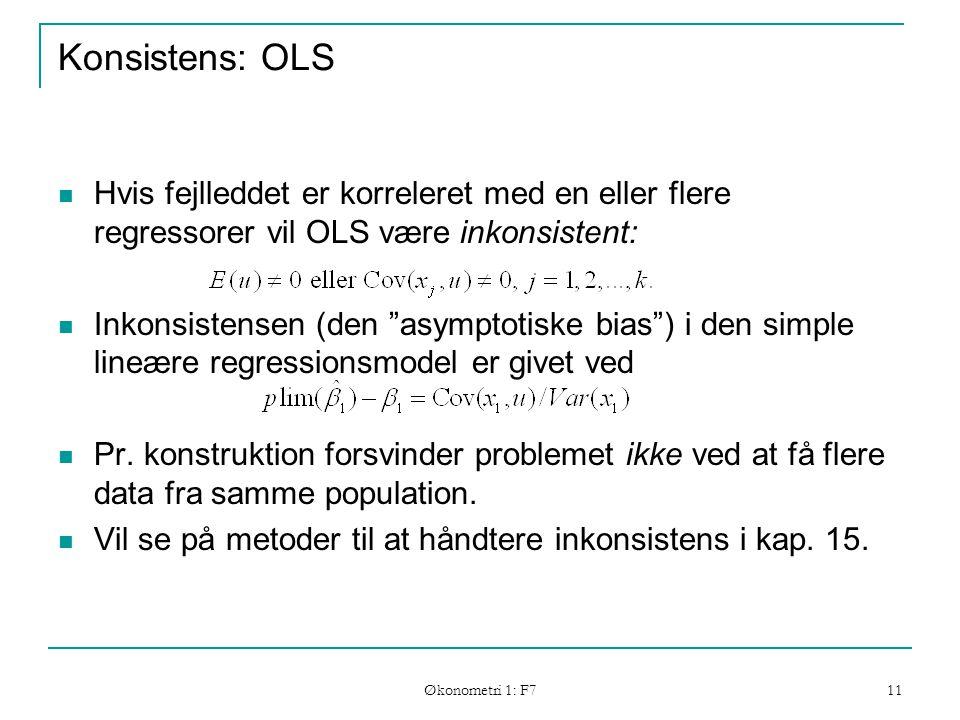 Økonometri 1: F7 11 Konsistens: OLS Hvis fejlleddet er korreleret med en eller flere regressorer vil OLS være inkonsistent: Inkonsistensen (den asymptotiske bias ) i den simple lineære regressionsmodel er givet ved Pr.