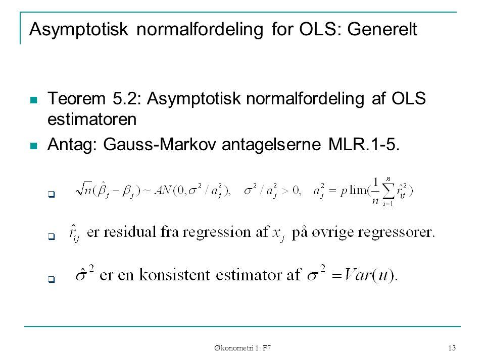 Økonometri 1: F7 13 Asymptotisk normalfordeling for OLS: Generelt Teorem 5.2: Asymptotisk normalfordeling af OLS estimatoren Antag: Gauss-Markov antagelserne MLR.1-5.