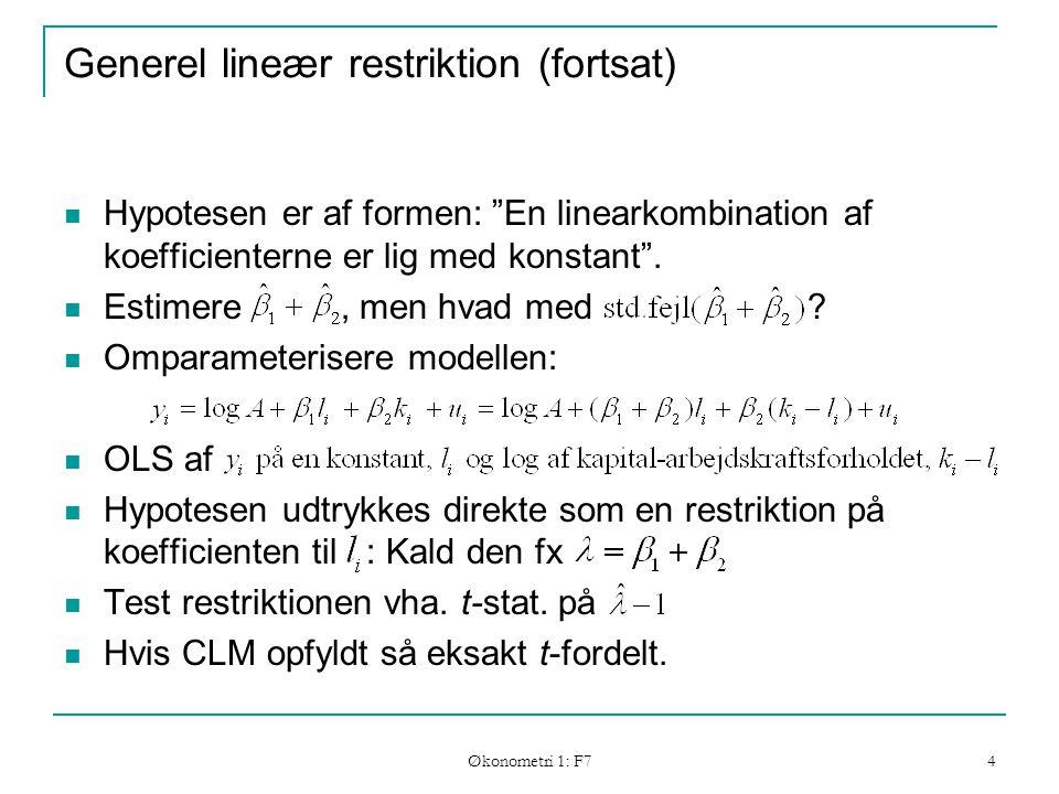 Økonometri 1: F7 4 Generel lineær restriktion (fortsat) Hypotesen er af formen: En linearkombination af koefficienterne er lig med konstant .