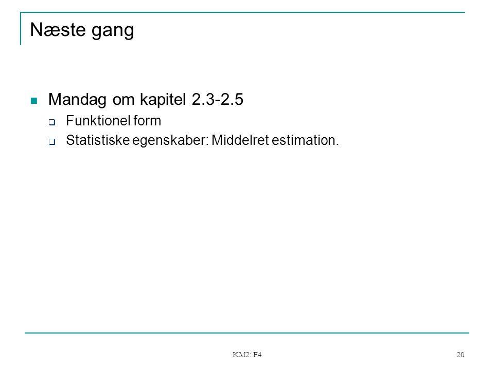 KM2: F4 20 Næste gang Mandag om kapitel 2.3-2.5  Funktionel form  Statistiske egenskaber: Middelret estimation.