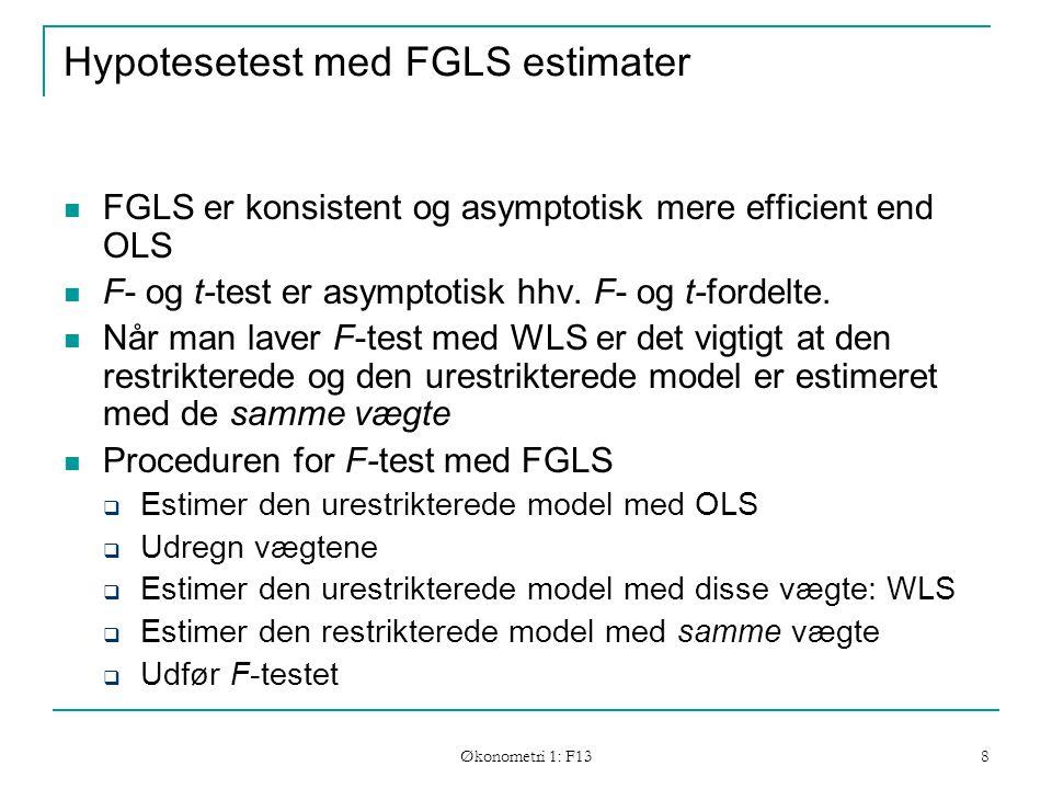Økonometri 1: F13 8 Hypotesetest med FGLS estimater FGLS er konsistent og asymptotisk mere efficient end OLS F- og t-test er asymptotisk hhv.