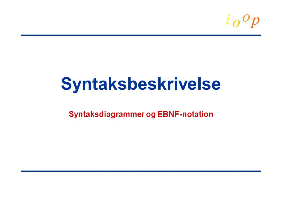 Syntaksbeskrivelse Syntaksdiagrammer og EBNF-notation