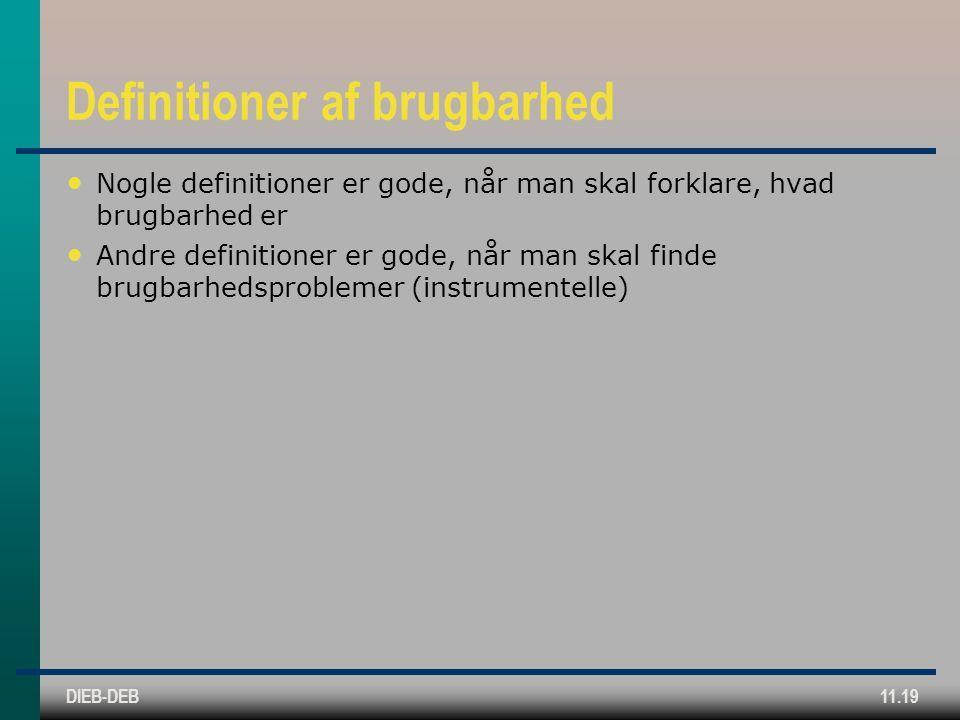 DIEB-DEB11.19 Definitioner af brugbarhed Nogle definitioner er gode, når man skal forklare, hvad brugbarhed er Andre definitioner er gode, når man skal finde brugbarhedsproblemer (instrumentelle)
