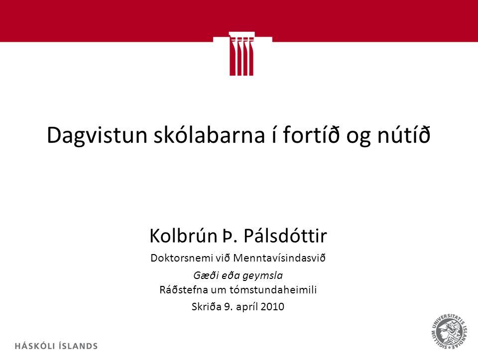 Dagvistun skólabarna í fortíð og nútíð Kolbrún Þ.
