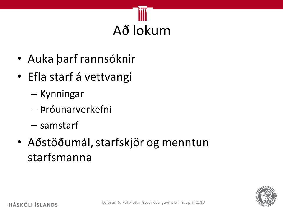 Að lokum Auka þarf rannsóknir Efla starf á vettvangi – Kynningar – Þróunarverkefni – samstarf Aðstöðumál, starfskjör og menntun starfsmanna Kolbrún Þ.