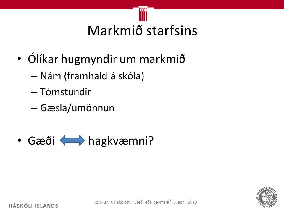 Markmið starfsins Ólíkar hugmyndir um markmið – Nám (framhald á skóla) – Tómstundir – Gæsla/umönnun Gæðihagkvæmni.