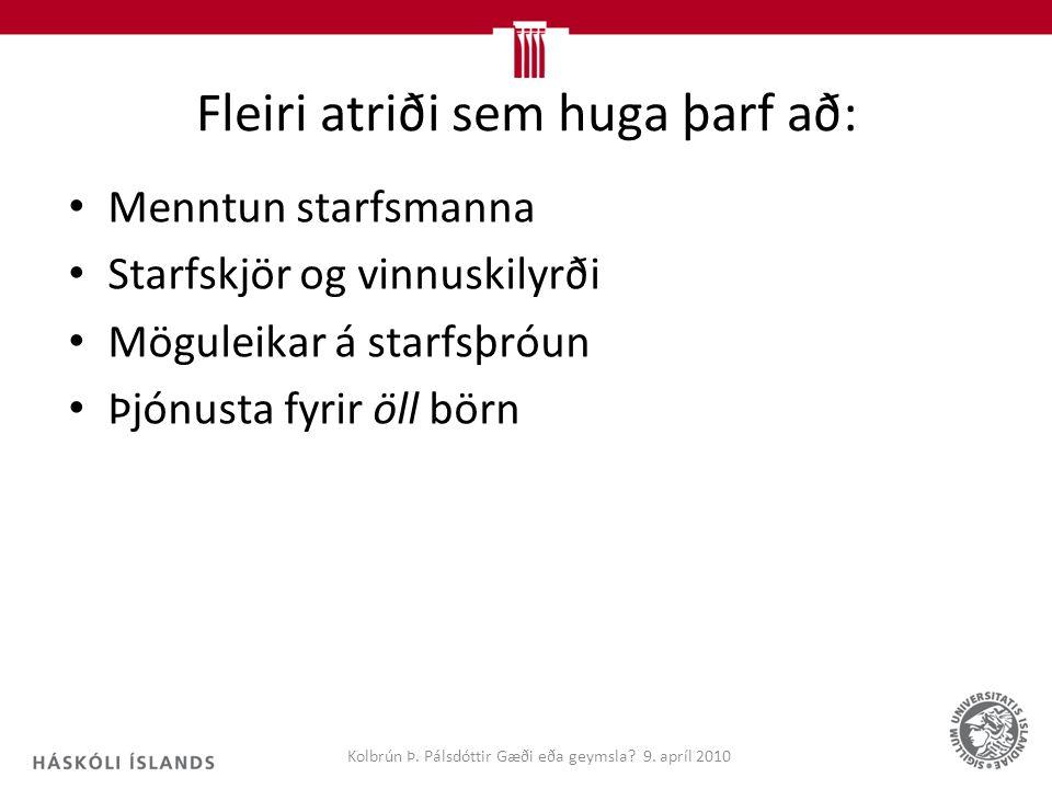 Fleiri atriði sem huga þarf að: Menntun starfsmanna Starfskjör og vinnuskilyrði Möguleikar á starfsþróun Þjónusta fyrir öll börn Kolbrún Þ.