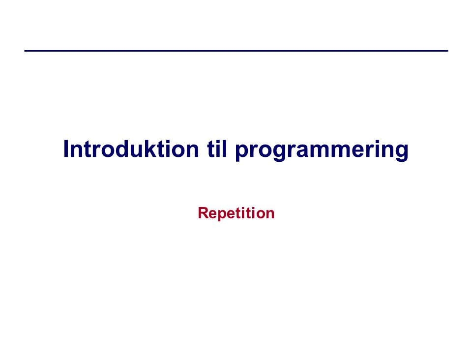 Introduktion til programmering Repetition