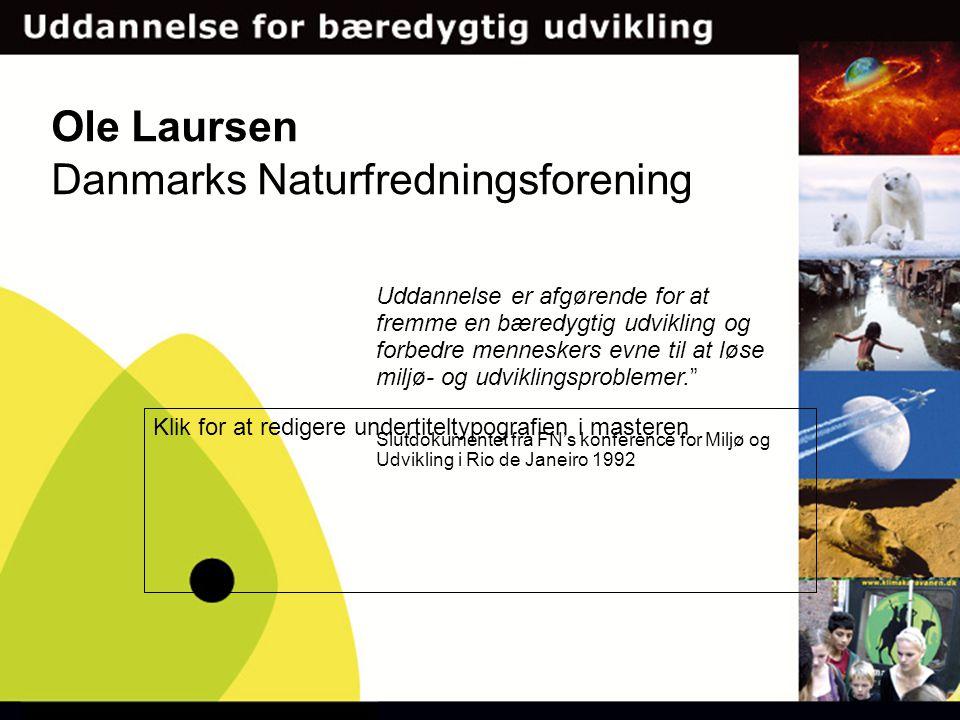 Klik for at redigere undertiteltypografien i masteren Ole Laursen Danmarks Naturfredningsforening Uddannelse er afgørende for at fremme en bæredygtig udvikling og forbedre menneskers evne til at løse miljø- og udviklingsproblemer. Slutdokumentet fra FN's konference for Miljø og Udvikling i Rio de Janeiro 1992