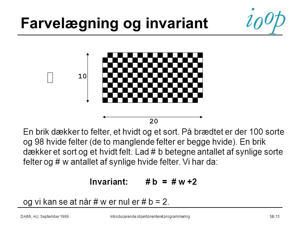 i o p o DAIMI, AU, September 1999Introducerende objektorienteret programmering5B.13 Farvelægning og invariant 10 20 En brik dækker to felter, et hvidt og et sort.