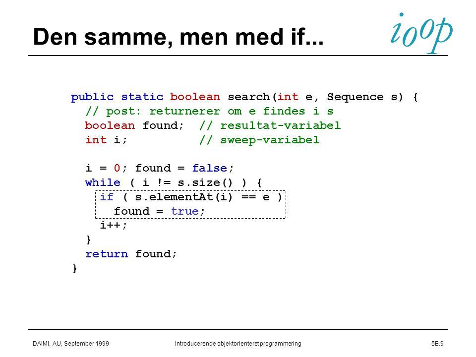 i o p o DAIMI, AU, September 1999Introducerende objektorienteret programmering5B.9 Den samme, men med if...