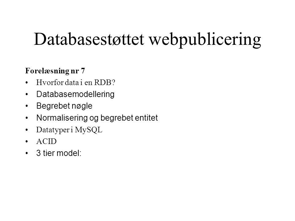 Databasestøttet webpublicering Forelæsning nr 7 Hvorfor data i en RDB.