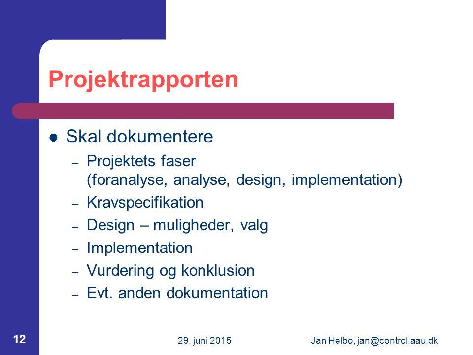 29. juni 2015Jan Helbo, jan@control.aau.dk 12 Projektrapporten Skal dokumentere – Projektets faser (foranalyse, analyse, design, implementation) – Kra