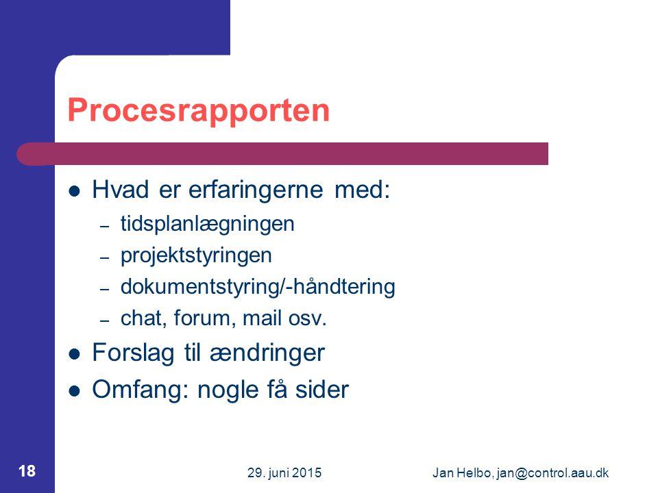 29. juni 2015Jan Helbo, jan@control.aau.dk 18 Procesrapporten Hvad er erfaringerne med: – tidsplanlægningen – projektstyringen – dokumentstyring/-hånd