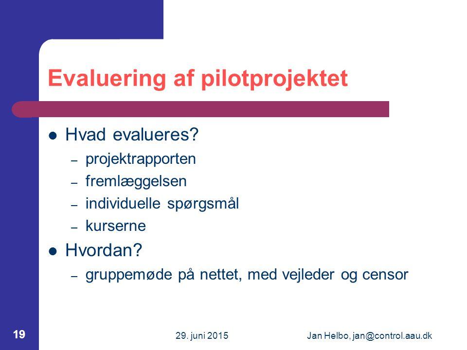 29. juni 2015Jan Helbo, jan@control.aau.dk 19 Evaluering af pilotprojektet Hvad evalueres.