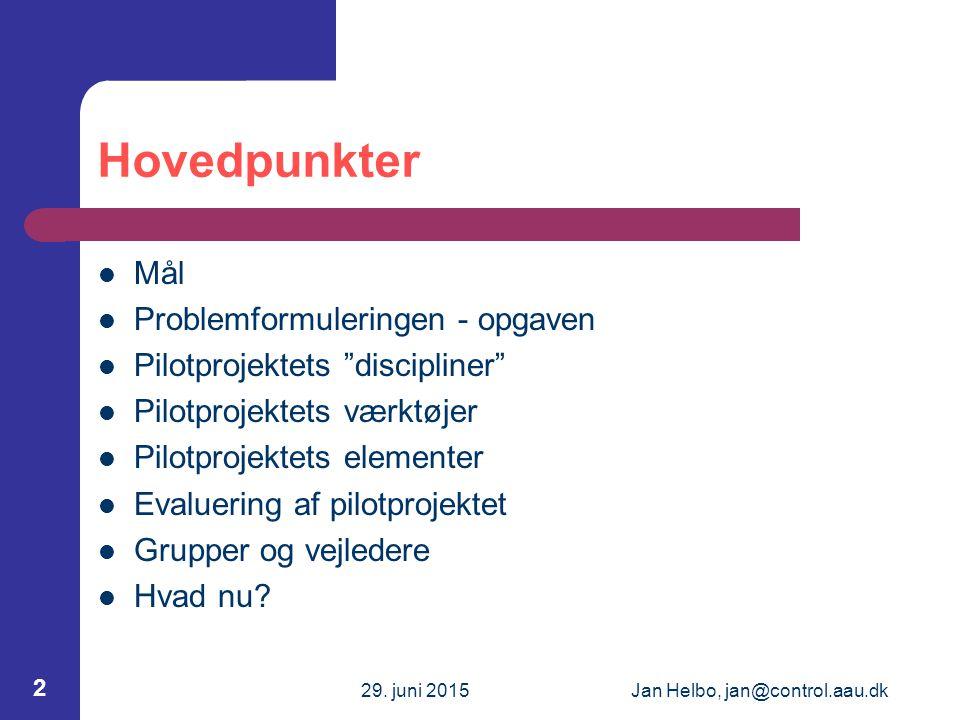 """29. juni 2015Jan Helbo, jan@control.aau.dk 2 Hovedpunkter Mål Problemformuleringen - opgaven Pilotprojektets """"discipliner"""" Pilotprojektets værktøjer P"""