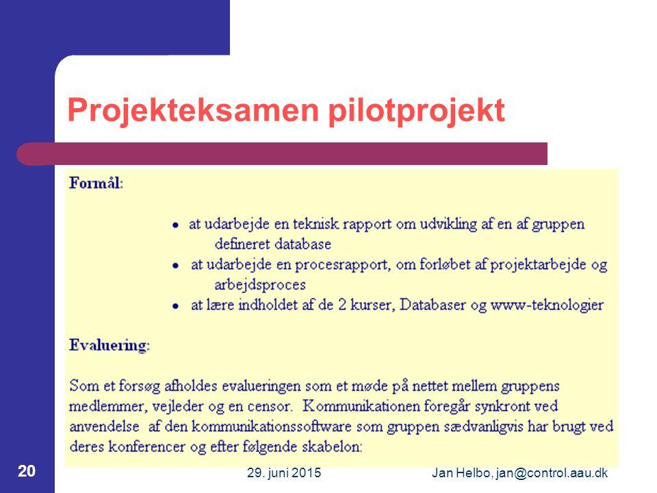29. juni 2015Jan Helbo, jan@control.aau.dk 20 Projekteksamen pilotprojekt