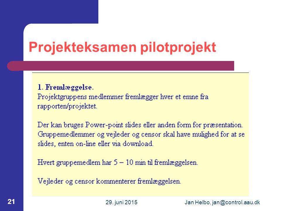 29. juni 2015Jan Helbo, jan@control.aau.dk 21 Projekteksamen pilotprojekt