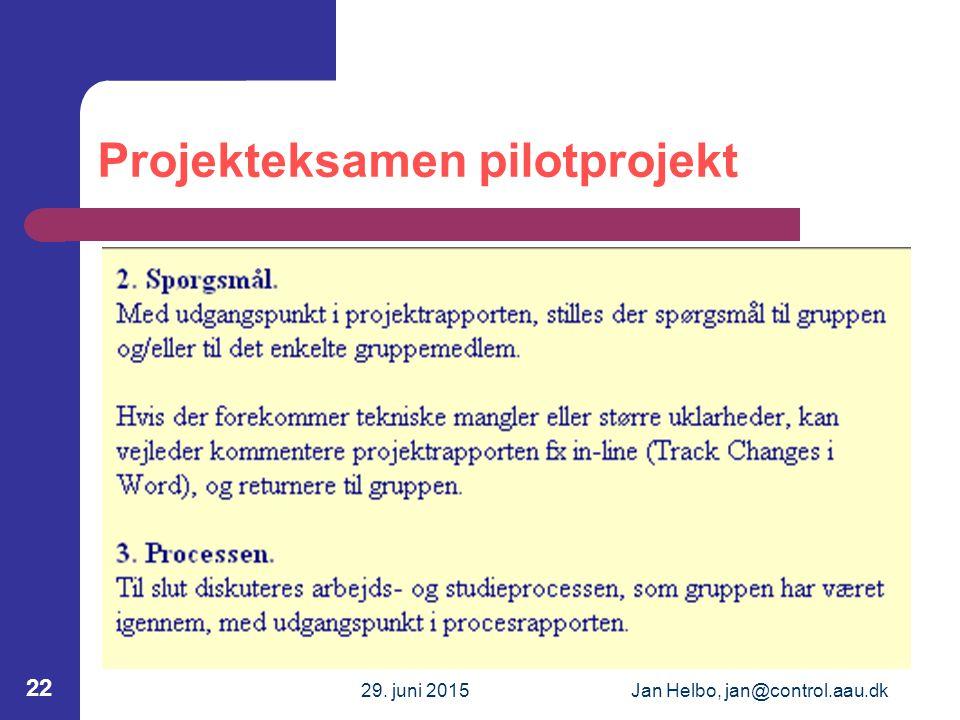 29. juni 2015Jan Helbo, jan@control.aau.dk 22 Projekteksamen pilotprojekt