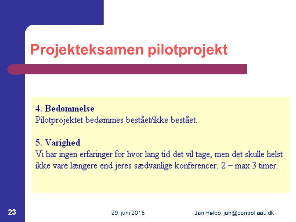 29. juni 2015Jan Helbo, jan@control.aau.dk 23 Projekteksamen pilotprojekt