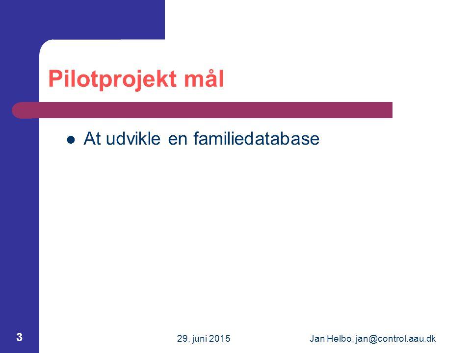 29. juni 2015Jan Helbo, jan@control.aau.dk 3 Pilotprojekt mål At udvikle en familiedatabase